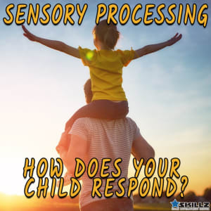 Sensory Processing – How Does Your Child Respond?