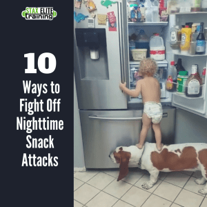 10 WAYS TO FIGHT OFF NIGHTTIME SNACK ATTACKS