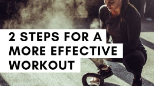 2 Steps for a More Effective  Workout