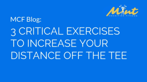 [VIDEO BLOG] 3 Critical Exercises to Increase Your Distance Off the Tee