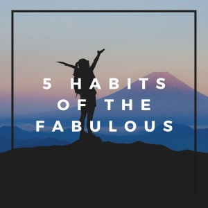 5 Habits of the Fabulous
