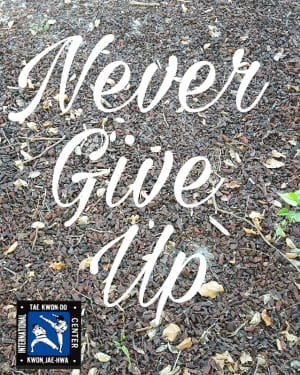 Kids Martial Arts in Davie and Cooper City - Traditional Taekwon-Do Center Of Davie - Never Give Up...Tuesday Motivation