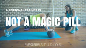 A personal trainer is NOT a magic pill
