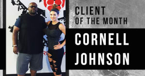 CLIENT OF THE MONTH: CORNELL JOHNSON