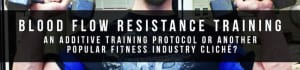 Gym Services in Far North Dallas - Extreme Iron Pro Gym - BLOOD FLOW RESISTANCE TRAINING: PROTOCOL OR CLICHÉ? BY DANIEL NEWMIRE