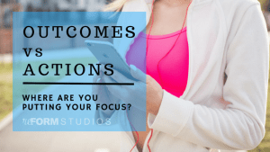 Personal Training in North Charleston - reFORM Studios - Outcomes versus Actions