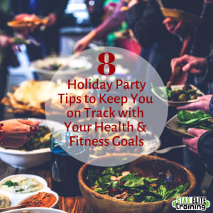 8 HOLIDAY PARTY TIPS TO KEEP YOU ON TRACK WITH YOUR HEALTH & FITNESS GOALS