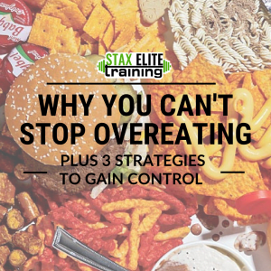 WHY YOU CAN'T STOP OVEREATING PLUS 3 STRATEGIES TO GAIN CONTROL