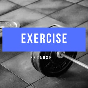 Exercise Because...