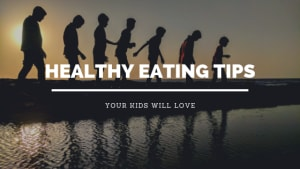 Healthy Eating Tips Your Kids Will Love