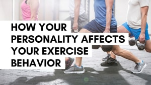 How Your Personality Affects Your Exercise Behavior