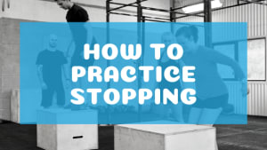 How to Practice Stopping