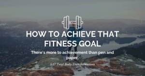 How to achieve that fitness goal