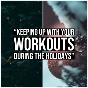 Keeping Up with your Workouts During the Holidays!