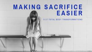 Making Sacrifice Easier