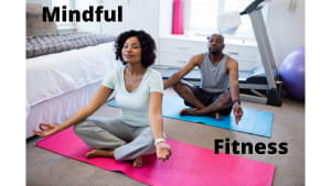 Mindful Fitness: How to be more Engaged in your Workouts!