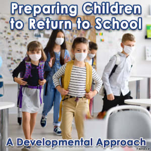 Preparing Children to Return to School | A Developmental Approach