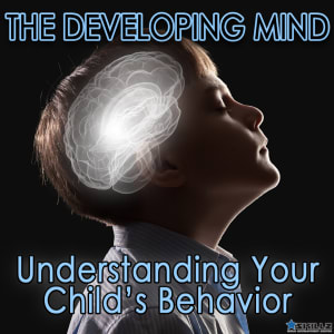 The Developing Mind - Understanding Your Child's Behavior