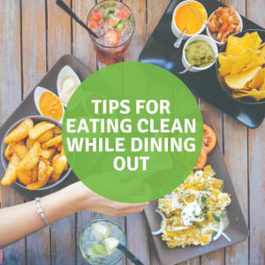 The Secret Sauce: Tips for Eating Clean While Dining Out
