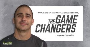 "Thoughts on new Netflix Documentary, ""The Game Changers"" – by Henry Toraño"