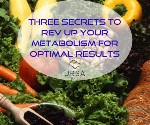 Three Secrets to Rev Up Your Metabolism For Optimal Results
