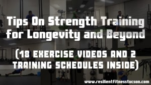 Tips On Strength Training for Longevity and Beyond (18 Exercise Videos and 2 Training Schedules Inside)