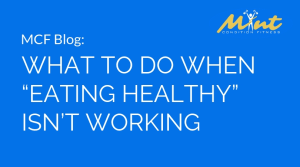 "What to Do When ""Eating Healthy"" Isn't Working"