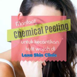 Manfaat Chemical Peeling untuk kecantikan kulit wajah di Lexa Skin Clinic
