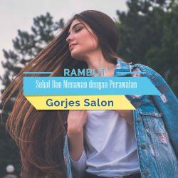 Rambut sehat dan menawan dengan perawatan di Salon Gorjes