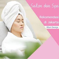 3 Salon dan Spa Terbaik di Jakarta