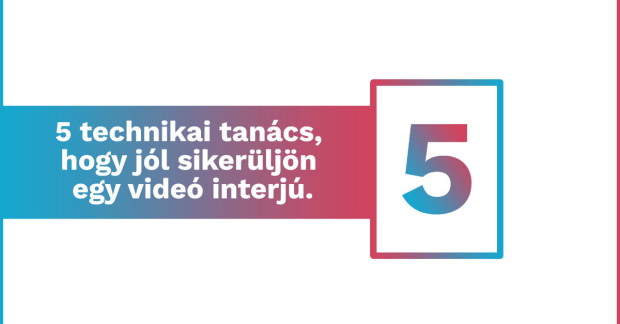 5 technikai tanács, hogy jól sikerüljön egy videó interjú.