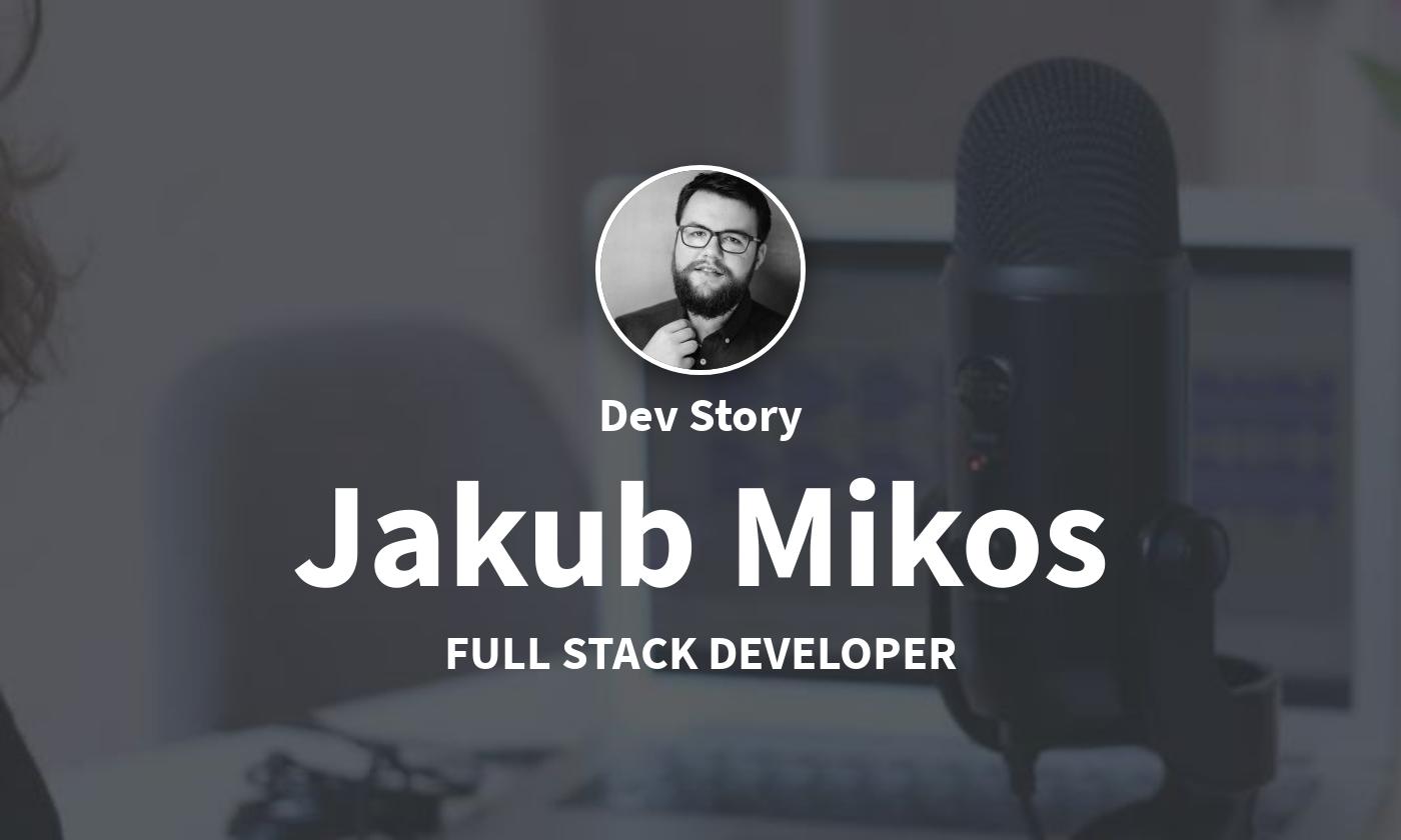 DevStory: Full Stack Developer, Jakub Mikos