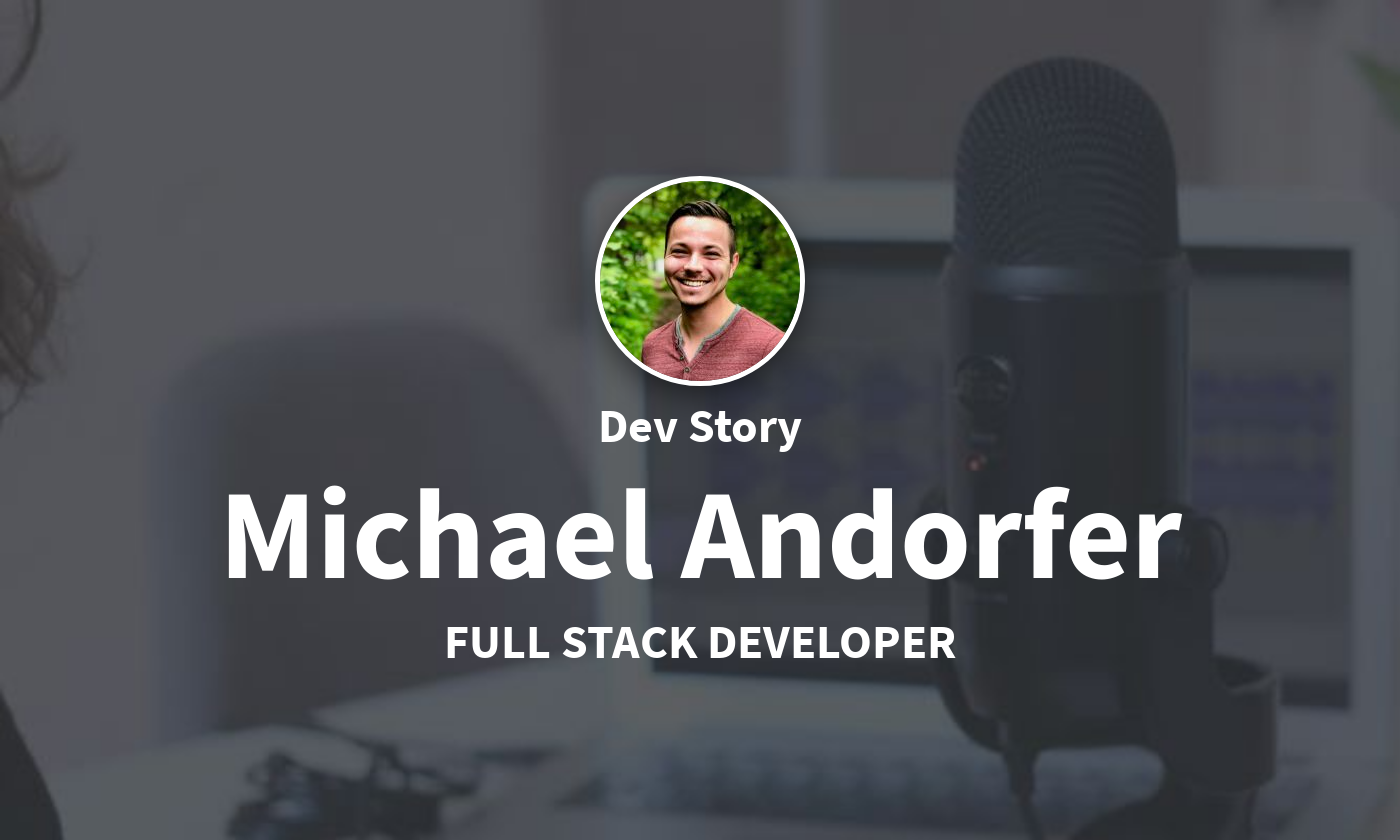DevStory: Full Stack Developer, Michael Andorfer