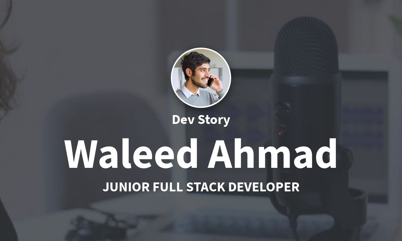 DevStory: Junior Full Stack Developer, Waleed Ahmad