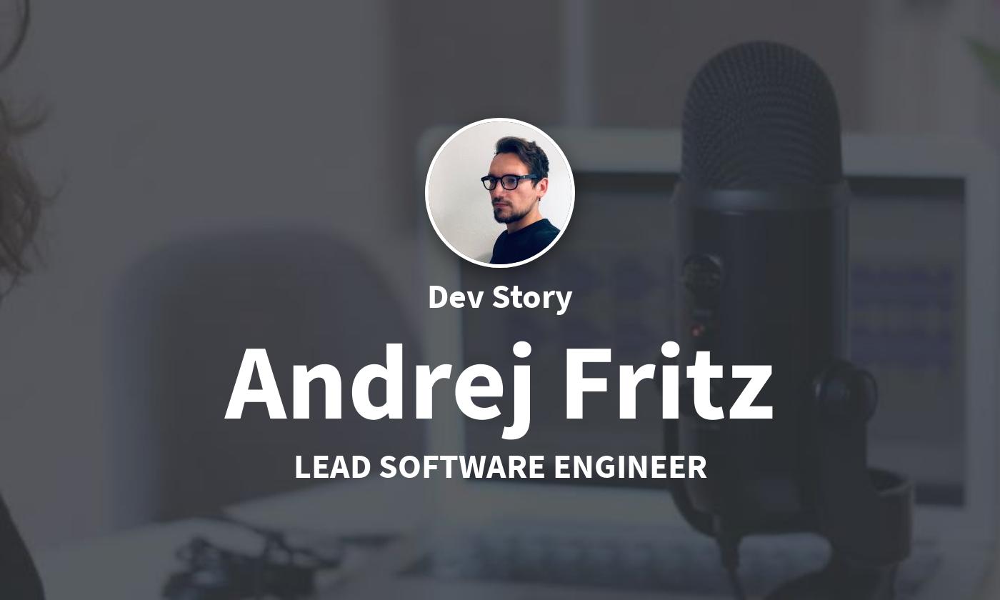DevStory: Lead Software Engineer, Andrej Fritz