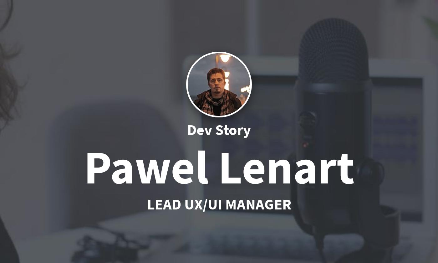 DevStory: Lead UX/UI Manager, Pawel Lenart