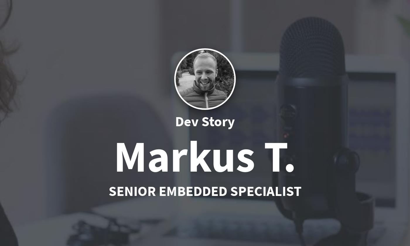 DevStory: Senior Embedded Specialist, Markus T.