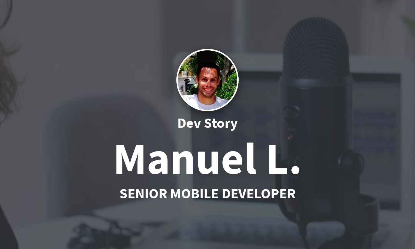 DevStory: Senior Mobile Developer, Manuel L.