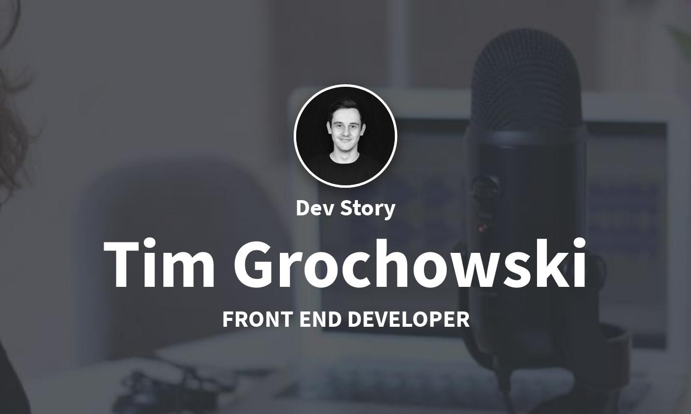 DevStory: Front End Developer, Tim Grochowski