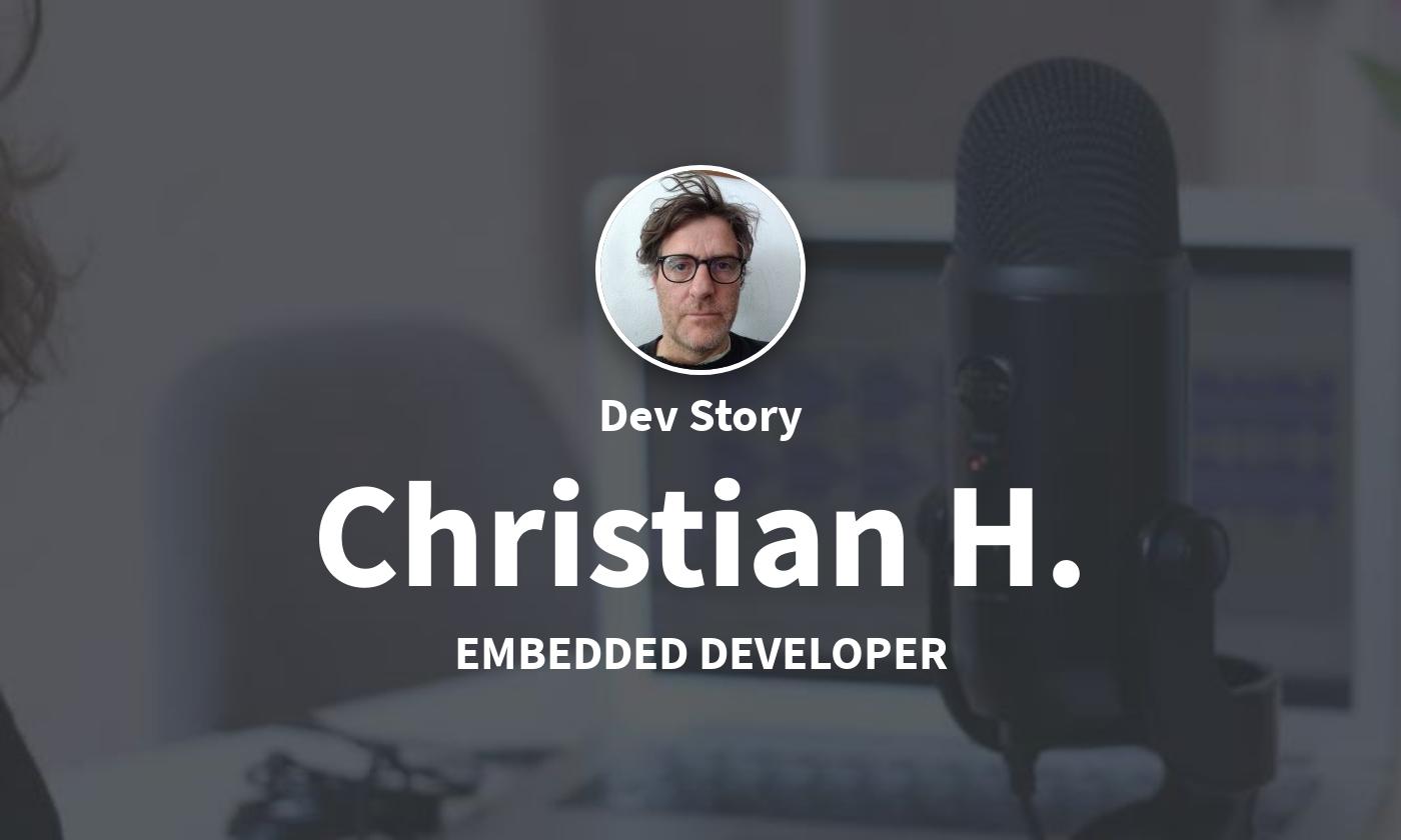 DevStory: Embedded Developer, Christian H.