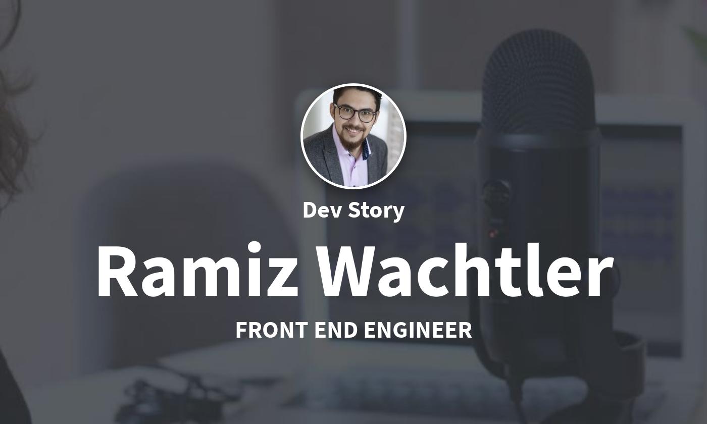 DevStory: Front End Engineer, Ramiz Wachtler