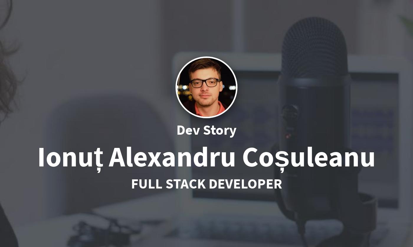 DevStory: Full Stack Developer, Ionuț Alexandru Coșuleanu
