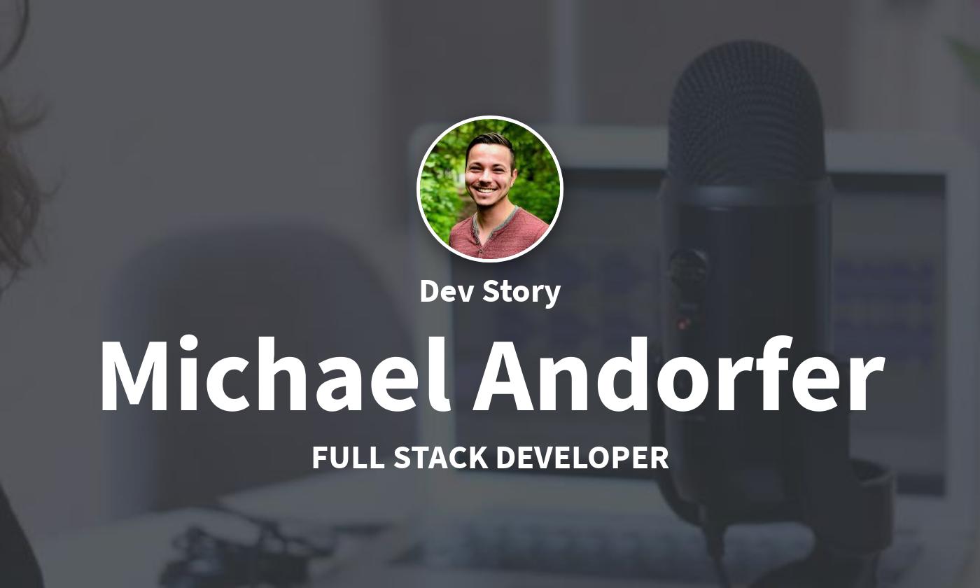 DevStory: Full Stack Developer, Michael Andorfer