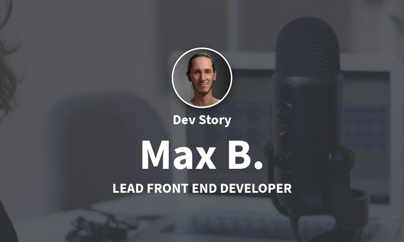 DevStory: Lead Front End Developer, Max B.