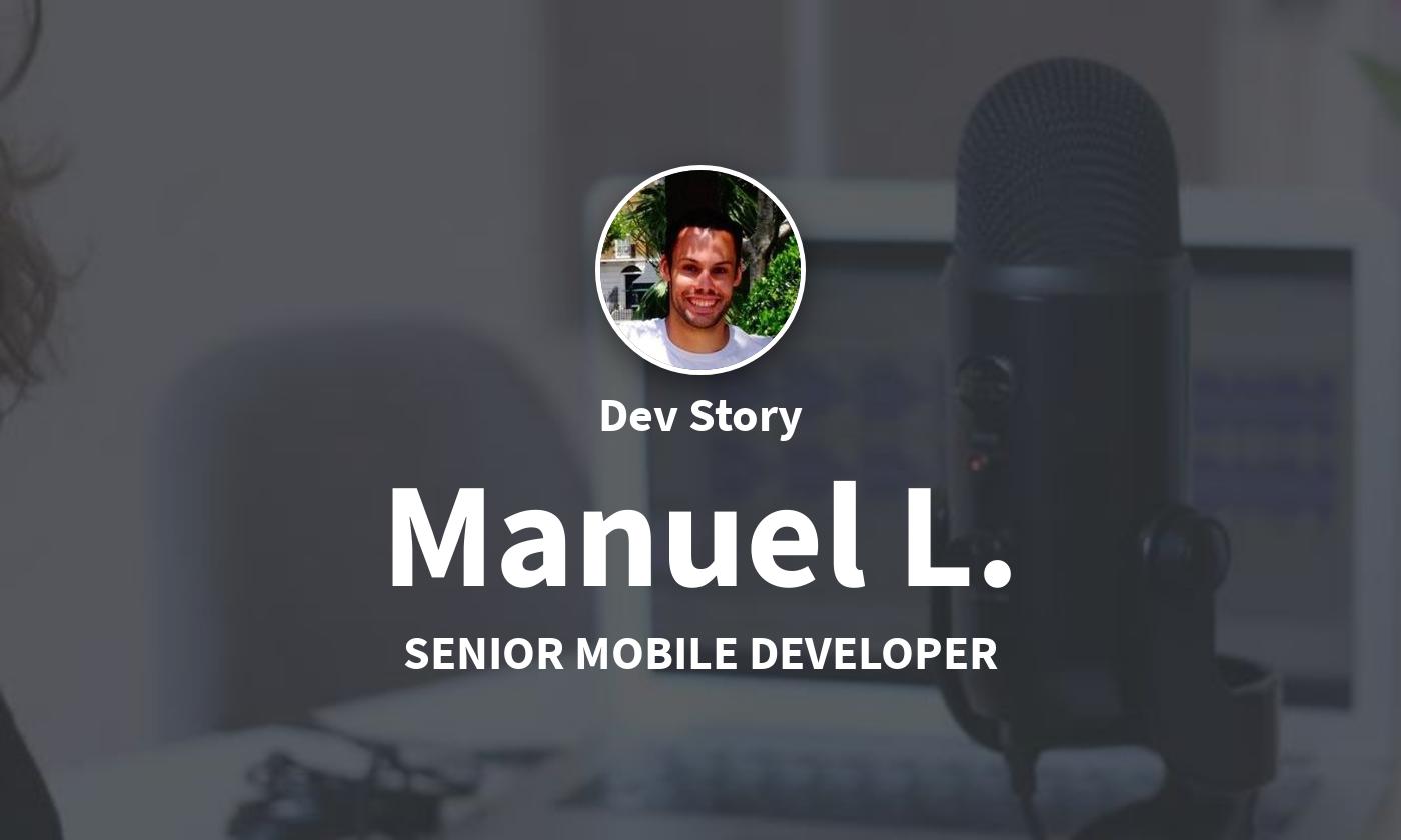 DevStory: Senior Mobile Developer, Manuel L.