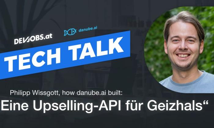 """Tech Talk: How danube.ai built: """"Eine Upselling-AI als API für Geizhals"""" mit Philipp Wissgott"""