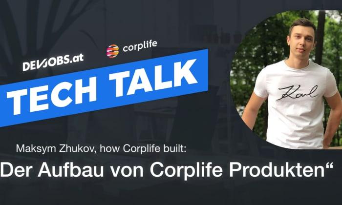 """Tech Talk: How Corplife built: """"Der Aufbau von Corplife Produkten"""" mit Max Zhukov"""