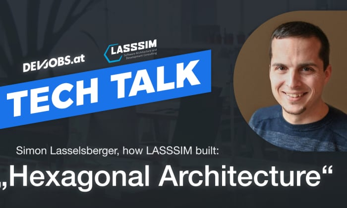 "Tech Talk: How LASSSIM built: ""Hexagonal Architecture"" mit Simon Lasselsberger"