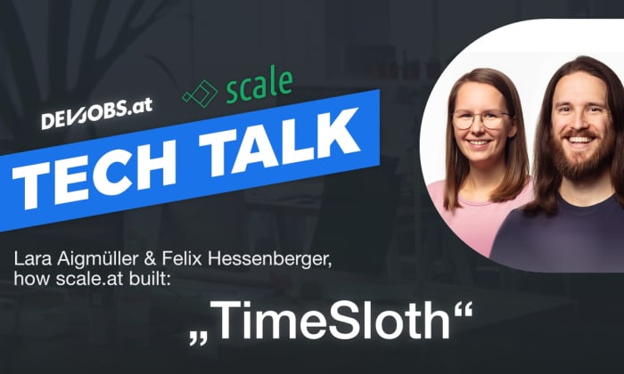 "Tech Talk: How scale.at built: ""TimeSloth"" mit Lara Aigmüller & Felix Hessenberger"