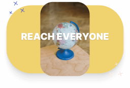 A graphic showing a globe with the text - reach everyone - on it.